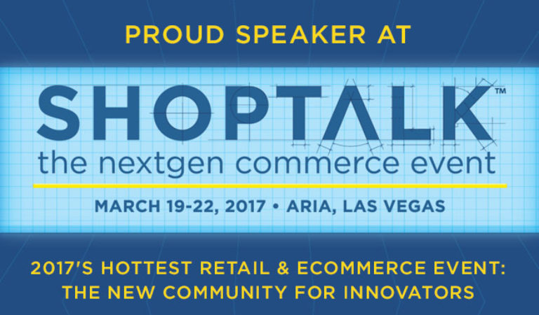 Shoptalk Retail & eCommerce Event March 19-22, 2017 Las Vegas
